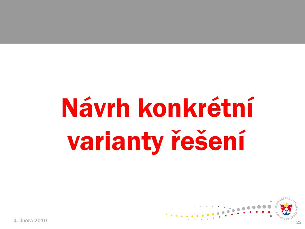 4. února 2010 22 Návrh konkrétní varianty řešení