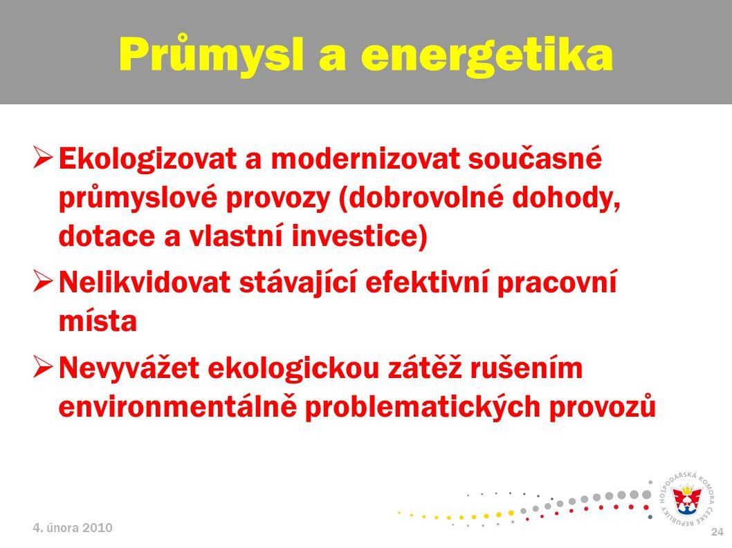 4. února 2010 24  Ekologizovat a modernizovat současné průmyslové provozy (dobrovolné dohody, dotace a vlastní investice)  Nelikvidovat stávající ef