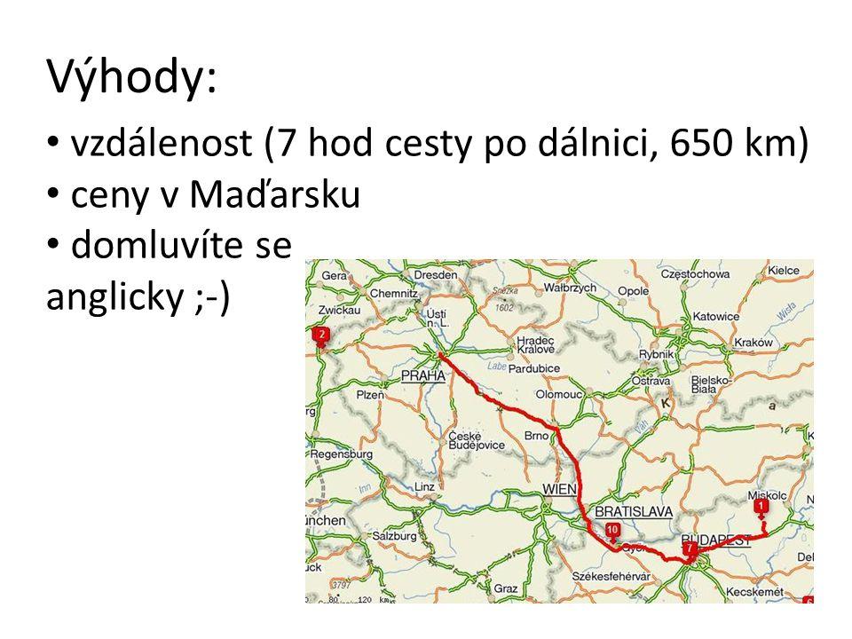Výhody: vzdálenost (7 hod cesty po dálnici, 650 km) ceny v Maďarsku domluvíte se anglicky ;-)