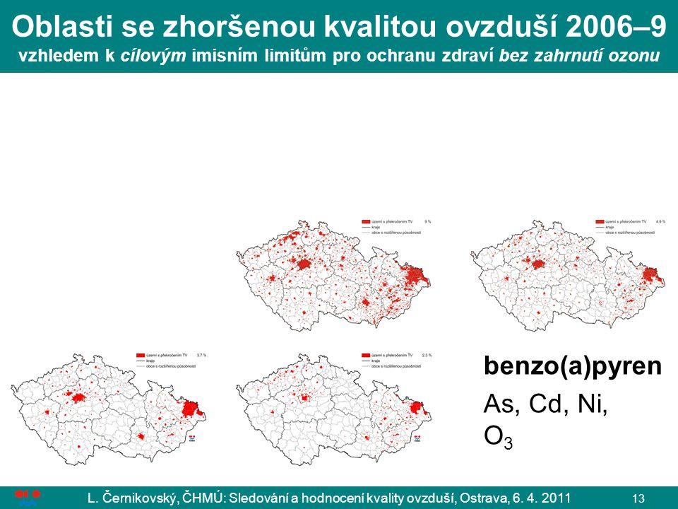 L. Černikovský, ČHMÚ: Sledování a hodnocení kvality ovzduší, Ostrava, 6. 4. 2011 13 Oblasti se zhoršenou kvalitou ovzduší 2006–9 vzhledem k cílovým im