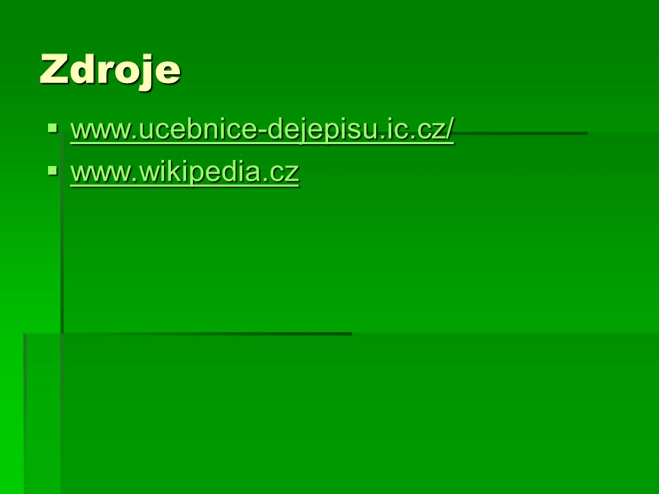 Zdroje  www.ucebnice-dejepisu.ic.cz/ www.ucebnice-dejepisu.ic.cz/  www.wikipedia.cz www.wikipedia.cz