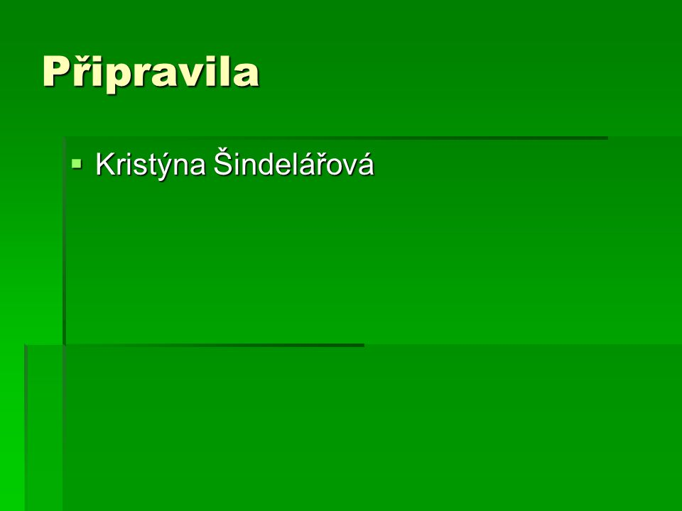 Připravila  Kristýna Šindelářová