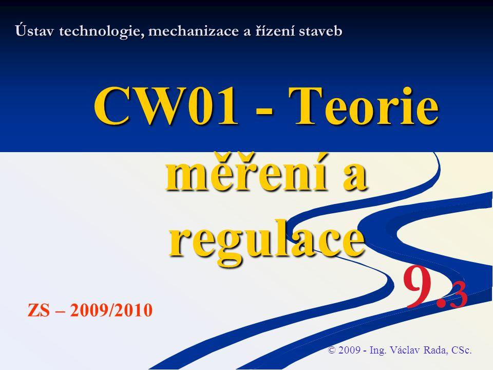Ústav technologie, mechanizace a řízení staveb CW01 - Teorie měření a regulace © 2009 - Ing. Václav Rada, CSc. ZS – 2009/2010 9. 3