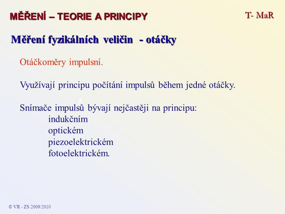 T- MaR MĚŘENÍ – TEORIE A PRINCIPY © VR - ZS 2009/2010 A Měření fyzikálních veličin - otáčky Otáčkoměry impulsní.