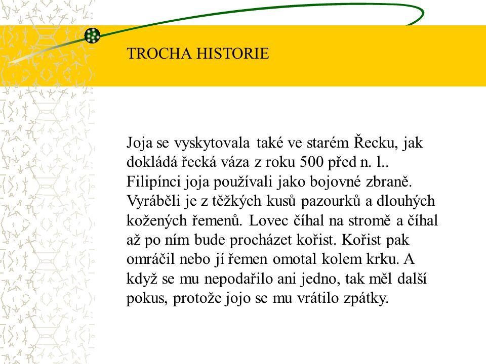 Joja se vyskytovala také ve starém Řecku, jak dokládá řecká váza z roku 500 před n. l.. Filipínci joja používali jako bojovné zbraně. Vyráběli je z tě