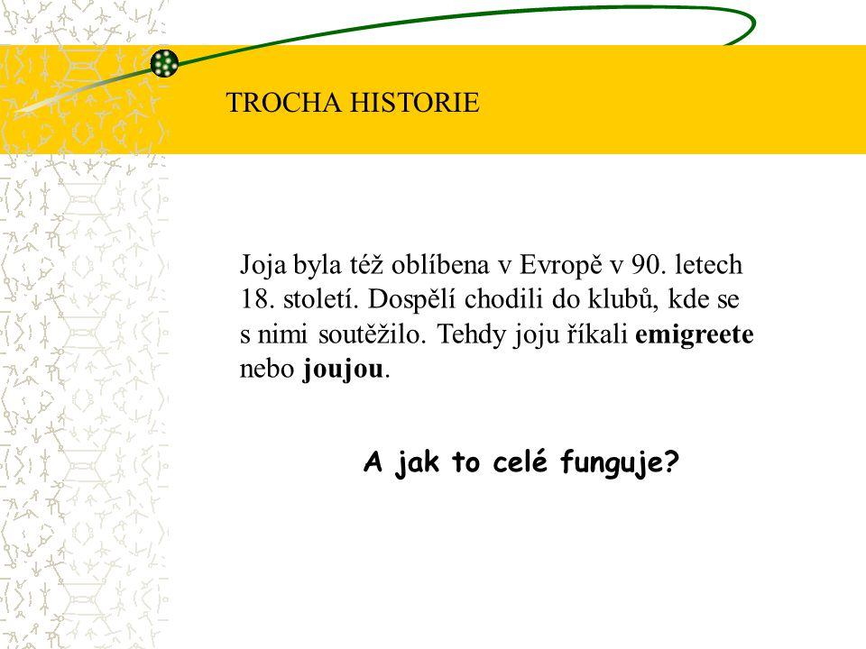 Joja byla též oblíbena v Evropě v 90. letech 18. století. Dospělí chodili do klubů, kde se s nimi soutěžilo. Tehdy joju říkali emigreete nebo joujou.
