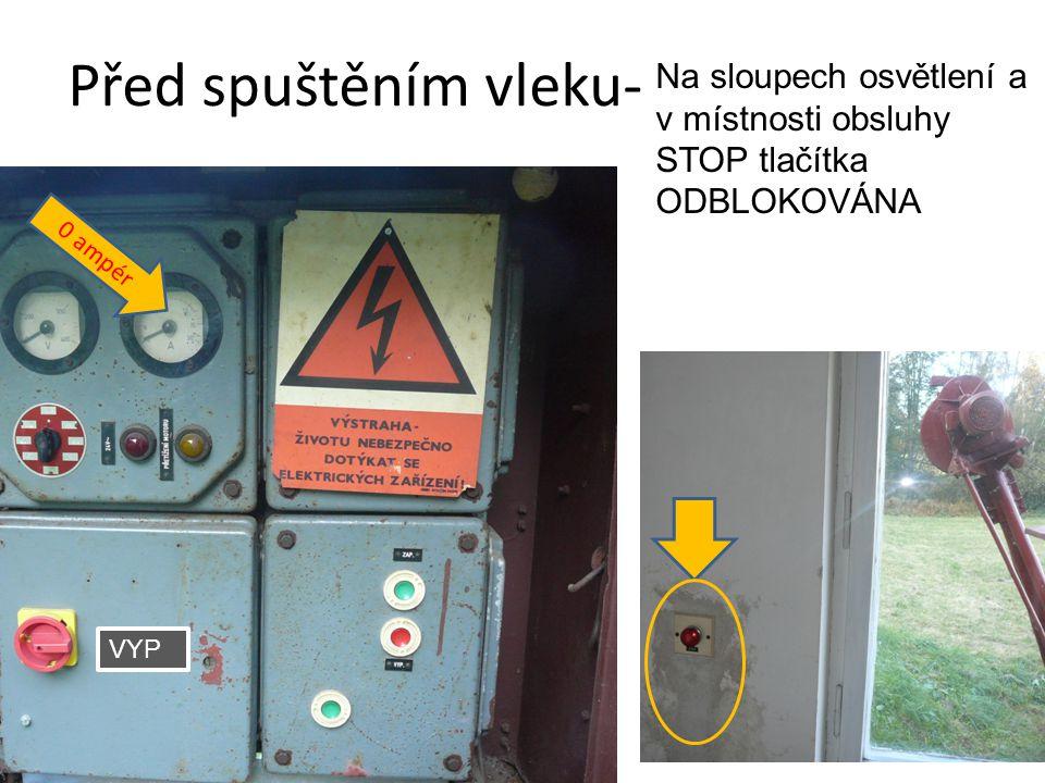 Před spuštěním vleku- VYP 0 ampér Na sloupech osvětlení a v místnosti obsluhy STOP tlačítka ODBLOKOVÁNA