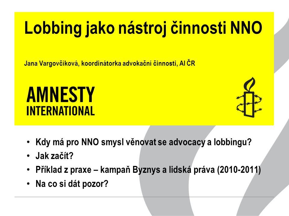 Lobbing jako nástroj činnosti NNO Jana Vargovčíková, koordinátorka advokační činnosti, AI ČR Kdy má pro NNO smysl věnovat se advocacy a lobbingu.