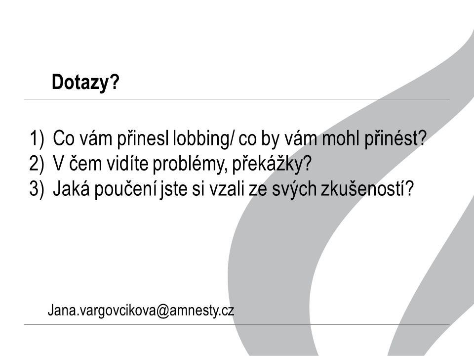 Jana.vargovcikova@amnesty.cz Dotazy. 1)Co vám přinesl lobbing/ co by vám mohl přinést.