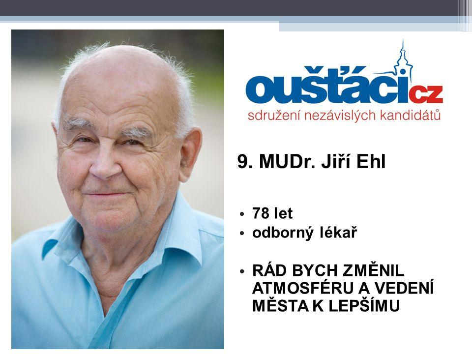 9. MUDr. Jiří Ehl 78 let odborný lékař RÁD BYCH ZMĚNIL ATMOSFÉRU A VEDENÍ MĚSTA K LEPŠÍMU