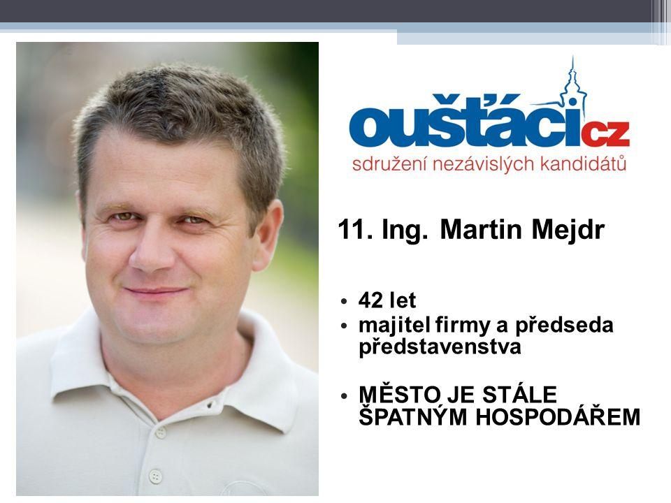 11. Ing. Martin Mejdr 42 let majitel firmy a předseda představenstva MĚSTO JE STÁLE ŠPATNÝM HOSPODÁŘEM