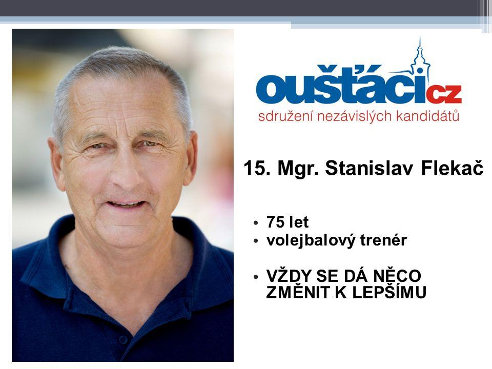 15. Mgr. Stanislav Flekač 75 let volejbalový trenér VŽDY SE DÁ NĚCO ZMĚNIT K LEPŠÍMU