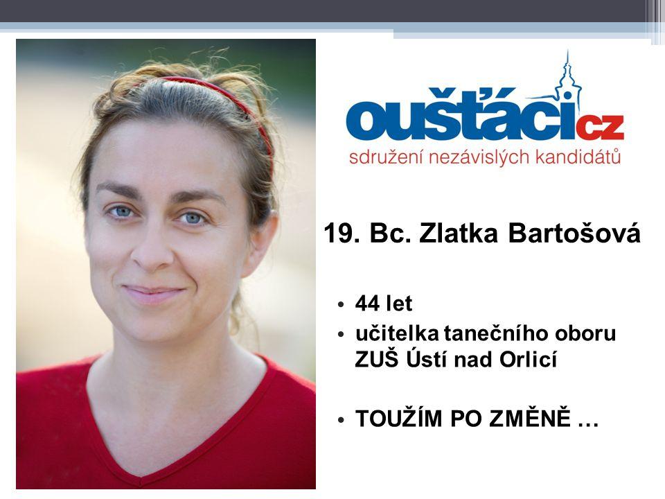 19. Bc. Zlatka Bartošová 44 let učitelka tanečního oboru ZUŠ Ústí nad Orlicí TOUŽÍM PO ZMĚNĚ …