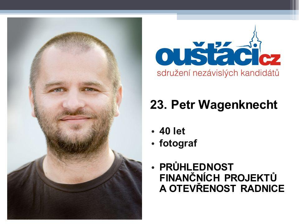 23. Petr Wagenknecht 40 let fotograf PRŮHLEDNOST FINANČNÍCH PROJEKTŮ A OTEVŘENOST RADNICE