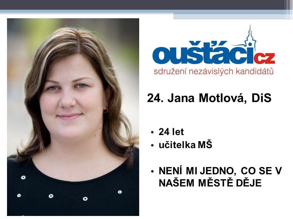 24. Jana Motlová, DiS 24 let učitelka MŠ NENÍ MI JEDNO, CO SE V NAŠEM MĚSTĚ DĚJE