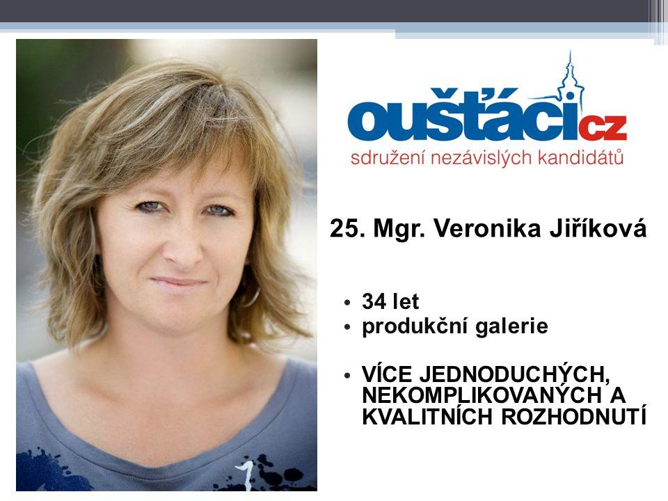 25. Mgr. Veronika Jiříková 34 let produkční galerie VÍCE JEDNODUCHÝCH, NEKOMPLIKOVANÝCH A KVALITNÍCH ROZHODNUTÍ