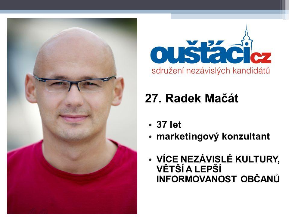 27. Radek Mačát 37 let marketingový konzultant VÍCE NEZÁVISLÉ KULTURY, VĚTŠÍ A LEPŠÍ INFORMOVANOST OBČANŮ