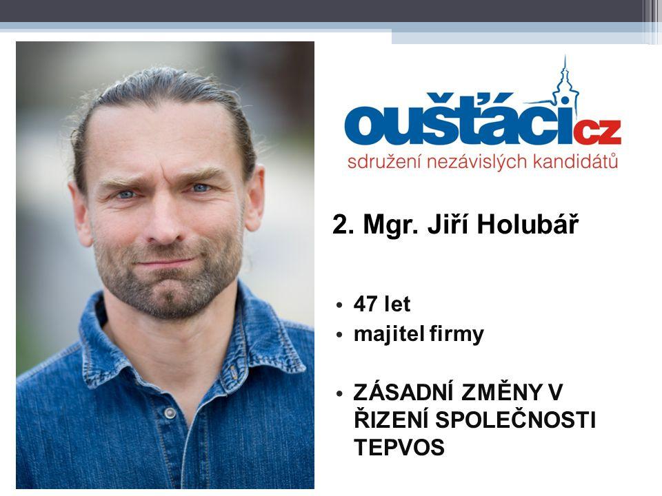 2. Mgr. Jiří Holubář 47 let majitel firmy ZÁSADNÍ ZMĚNY V ŘIZENÍ SPOLEČNOSTI TEPVOS