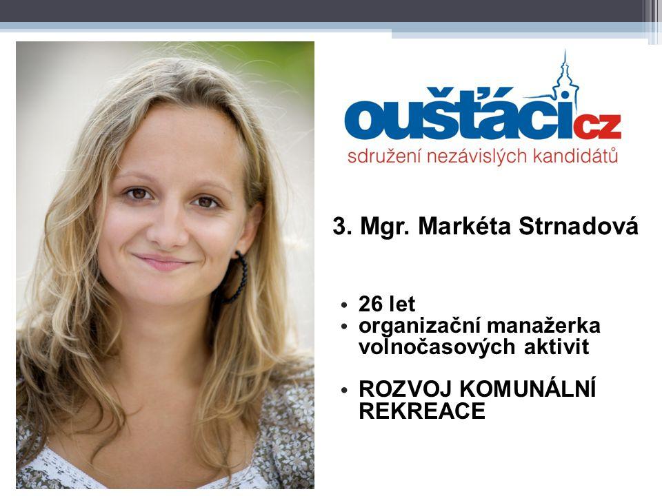 3. Mgr. Markéta Strnadová 26 let organizační manažerka volnočasových aktivit ROZVOJ KOMUNÁLNÍ REKREACE