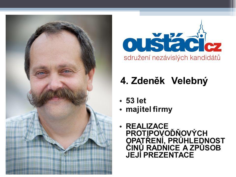 4. Zdeněk Velebný 53 let majitel firmy REALIZACE PROTIPOVOĎŇOVÝCH OPATŘENÍ, PRŮHLEDNOST ČINŮ RADNICE A ZPŮSOB JEJÍ PREZENTACE