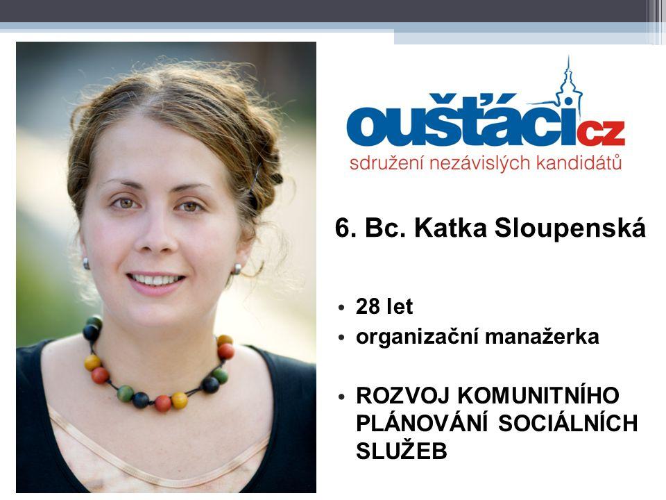 6. Bc. Katka Sloupenská 28 let organizační manažerka ROZVOJ KOMUNITNÍHO PLÁNOVÁNÍ SOCIÁLNÍCH SLUŽEB