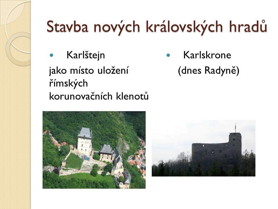 Stavba nových královských hradů Karlštejn jako místo uložení římských korunovačních klenotů Karlskrone (dnes Radyně)