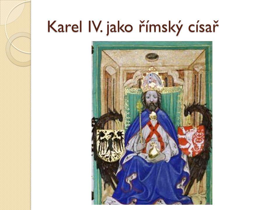 Korunovace 1346 korunován králem Svaté říše římské národa německého 1347 korunován českým králem 1355 korunován císařem Svaté říše římské národa německého