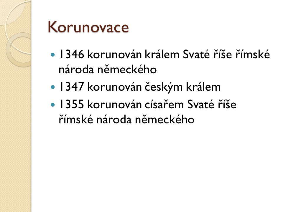 Korunovace 1346 korunován králem Svaté říše římské národa německého 1347 korunován českým králem 1355 korunován císařem Svaté říše římské národa němec
