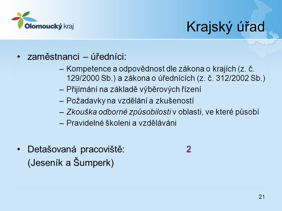 Krajský úřad 21 zaměstnanci – úředníci: –Kompetence a odpovědnost dle zákona o krajích (z. č. 129/2000 Sb.) a zákona o úřednících (z. č. 312/2002 Sb.)