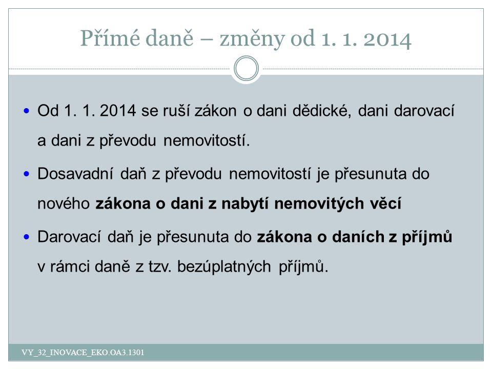 Přímé daně – změny od 1. 1. 2014 VY_32_INOVACE_EKO.OA3.1301 Od 1.
