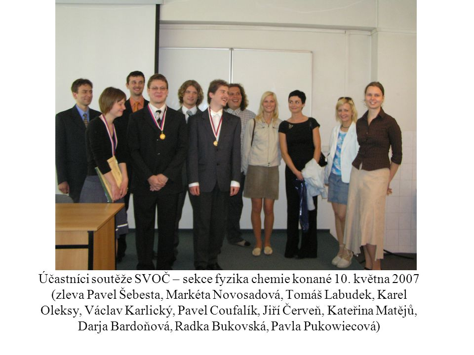 Účastníci soutěže SVOČ – sekce fyzika chemie konané 10. května 2007 (zleva Pavel Šebesta, Markéta Novosadová, Tomáš Labudek, Karel Oleksy, Václav Karl