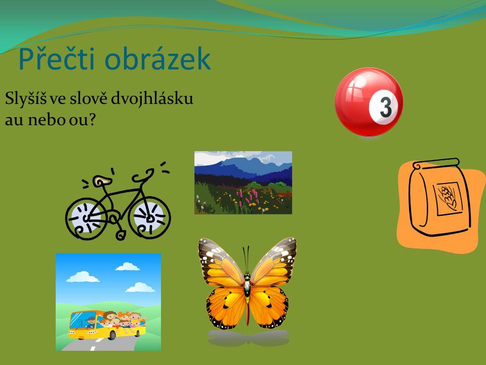 Přečti obrázek Slyšíš ve slově dvojhlásku au nebo ou?