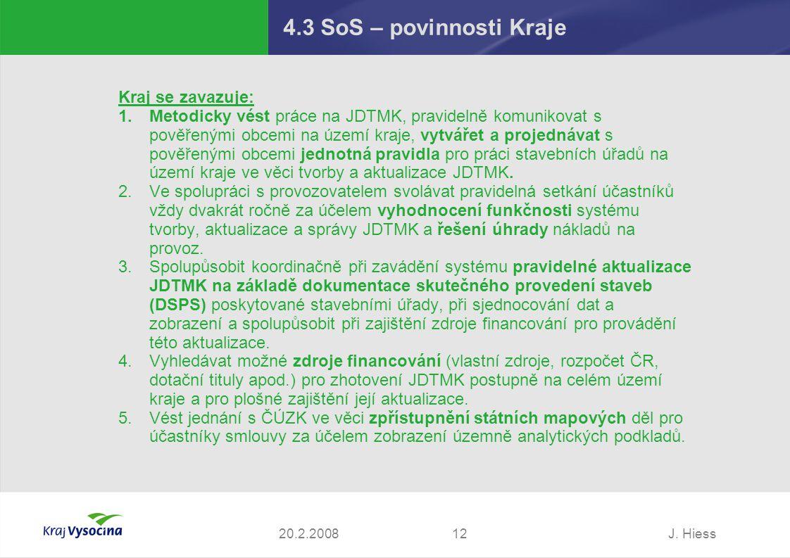 J. Hiess1220.2.2008 4.3 SoS – povinnosti Kraje Kraj se zavazuje: 1.Metodicky vést práce na JDTMK, pravidelně komunikovat s pověřenými obcemi na území