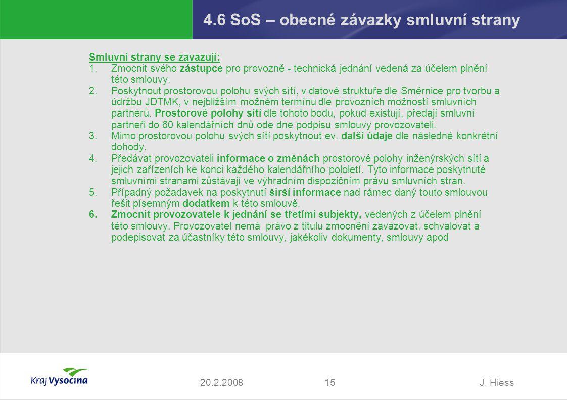 J. Hiess1520.2.2008 4.6 SoS – obecné závazky smluvní strany Smluvní strany se zavazují: 1.Zmocnit svého zástupce pro provozně - technická jednání vede