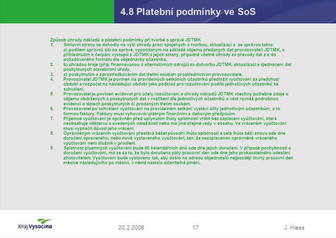 J. Hiess1720.2.2008 4.8 Platební podmínky ve SoS Způsob úhrady nákladů a platební podmínky při tvorbě a správě JDTMK 1.Smluvní strany se dohodly na vý