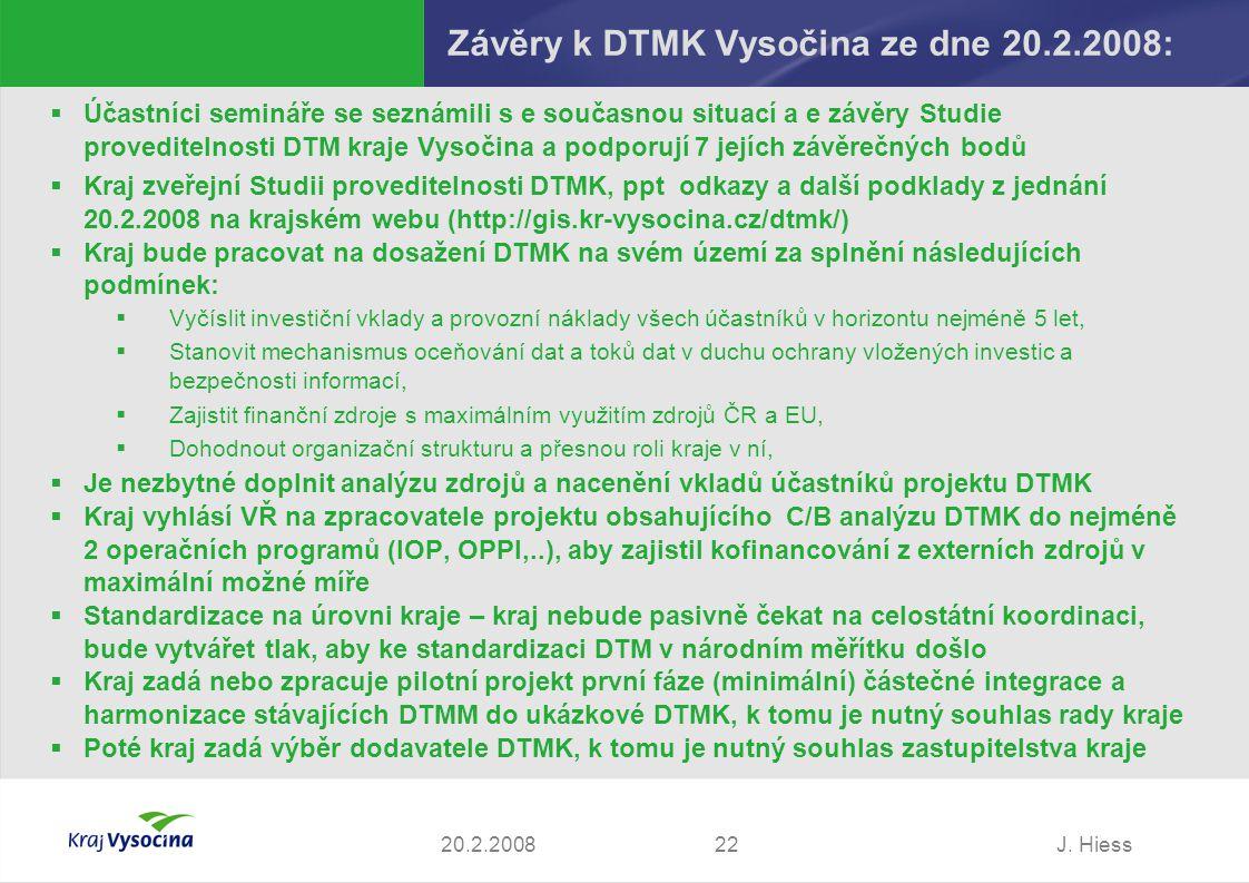 J. Hiess2220.2.2008 Závěry k DTMK Vysočina ze dne 20.2.2008:  Účastníci semináře se seznámili s e současnou situací a e závěry Studie proveditelnosti