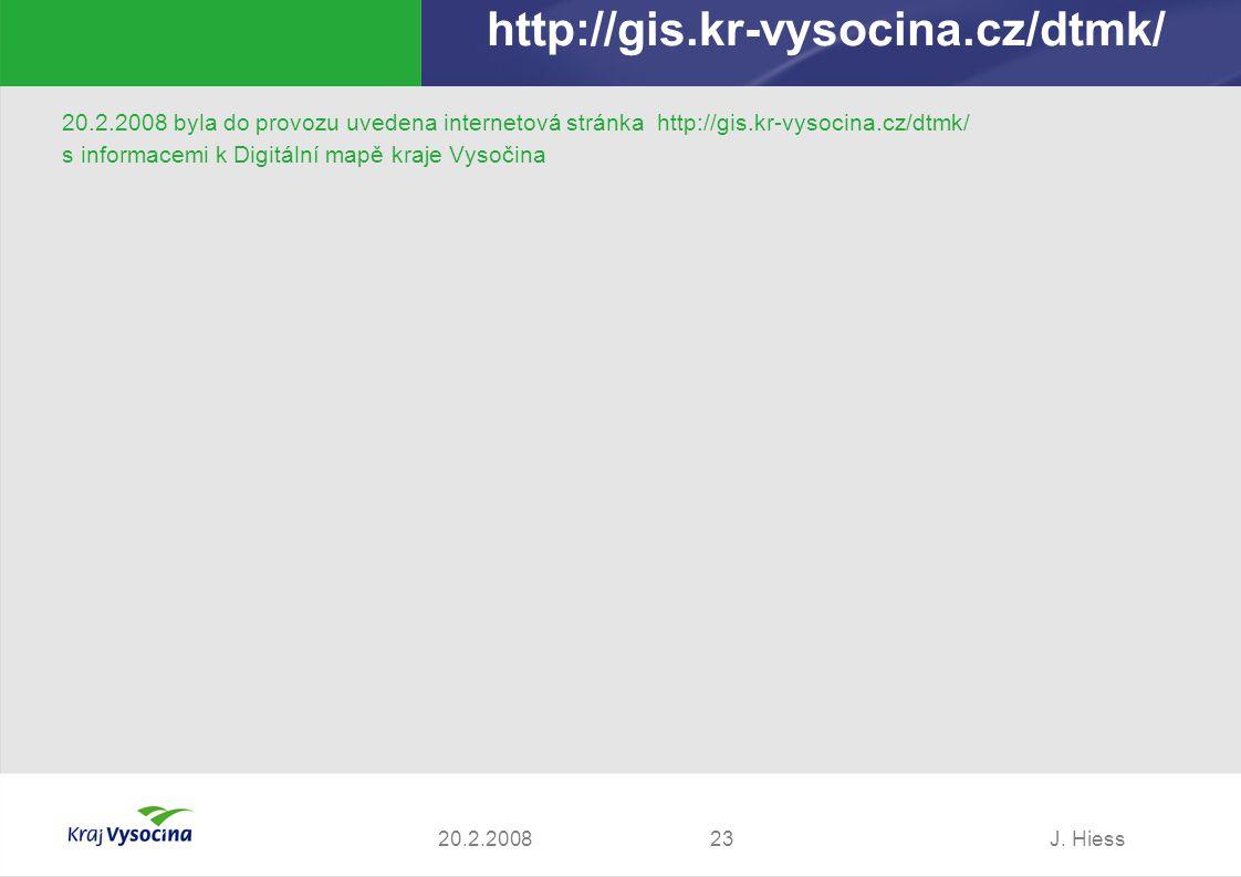 J. Hiess2320.2.2008 http://gis.kr-vysocina.cz/dtmk/ 20.2.2008 byla do provozu uvedena internetová stránka http://gis.kr-vysocina.cz/dtmk/ s informacem