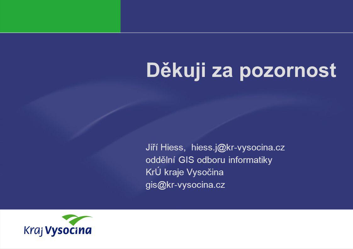 J. Hiess Děkuji za pozornost Jiří Hiess, hiess.j@kr-vysocina.cz oddělní GIS odboru informatiky KrÚ kraje Vysočina gis@kr-vysocina.cz