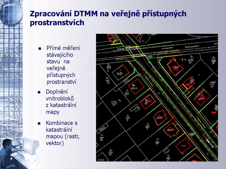 n n Přímé měření stávajícího stavu na veřejně přístupných prostranství Ukázka tvorby DTMM - uliční fronta n n Kombinace s katastrální mapou (rastr, vektor) n n Doplnění vnitrobloků z katastrální mapy Zpracování DTMM na veřejně přístupných prostranstvích