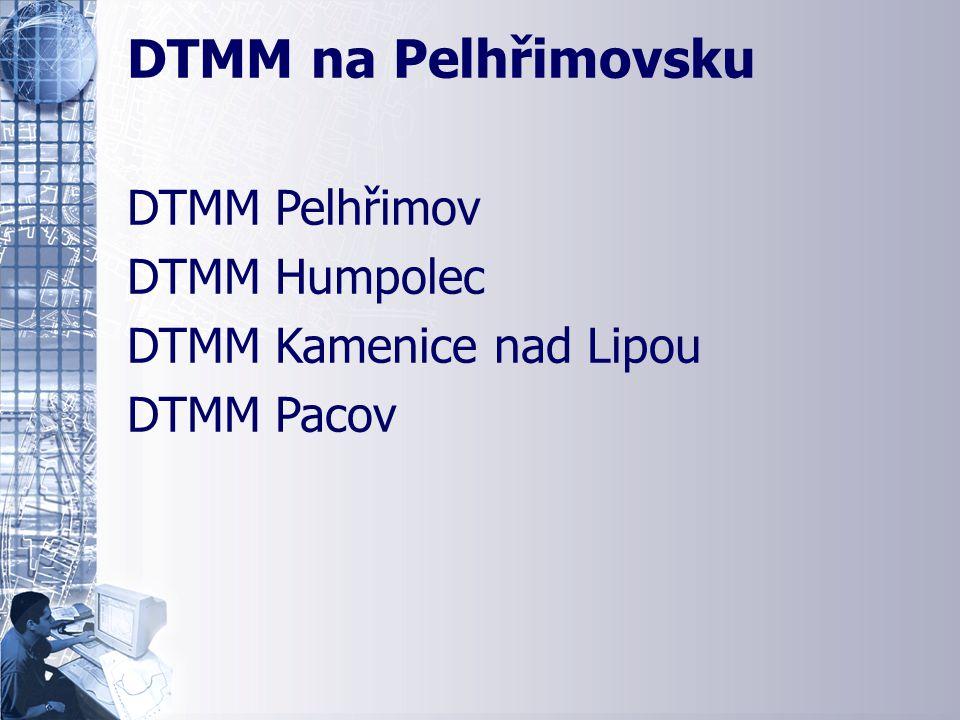 Přehled realizovaných DTMM DTMM na Pelhřimovsku DTMM Pelhřimov DTMM Humpolec DTMM Kamenice nad Lipou DTMM Pacov