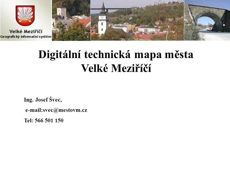 Digitální technická mapa města Velké Meziříčí Ing. Josef Švec, e-mail:svec@mestovm.cz Tel: 566 501 150