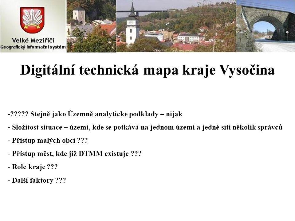 Digitální technická mapa kraje Vysočina -????? Stejně jako Územně analytické podklady – nijak - Složitost situace – území, kde se potkává na jednom úz