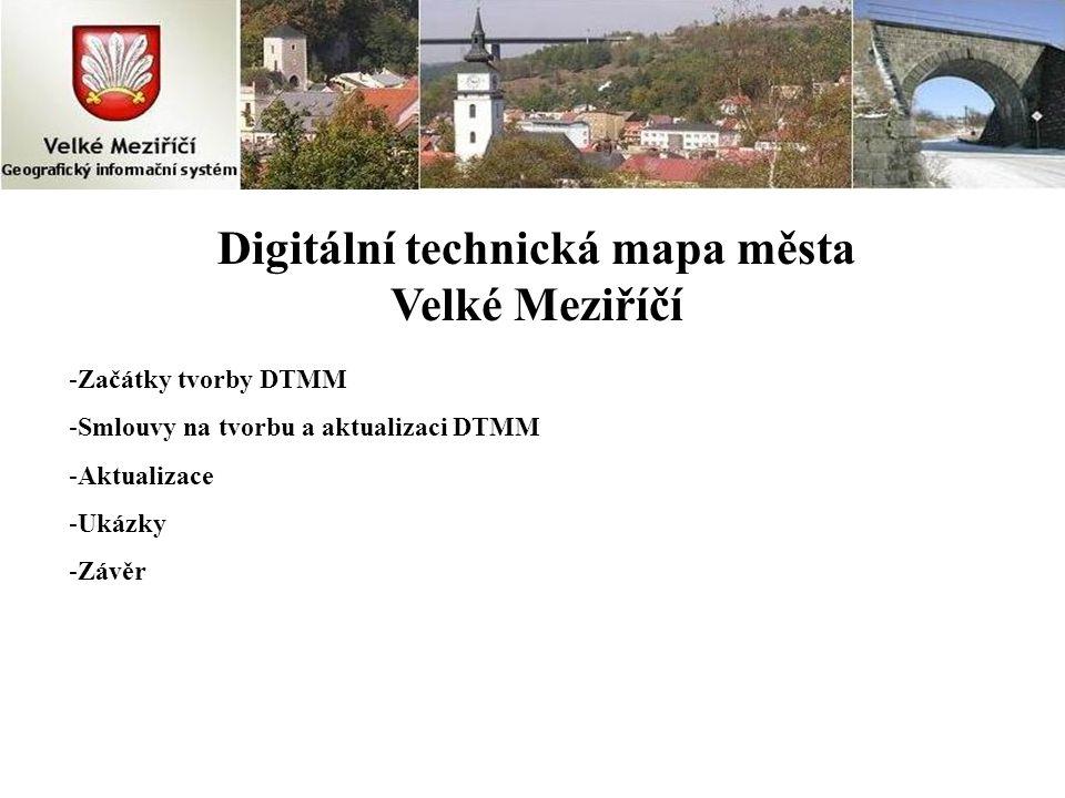 Digitální technická mapa města Velké Meziříčí -Začátky tvorby DTMM -Smlouvy na tvorbu a aktualizaci DTMM -Aktualizace -Ukázky -Závěr