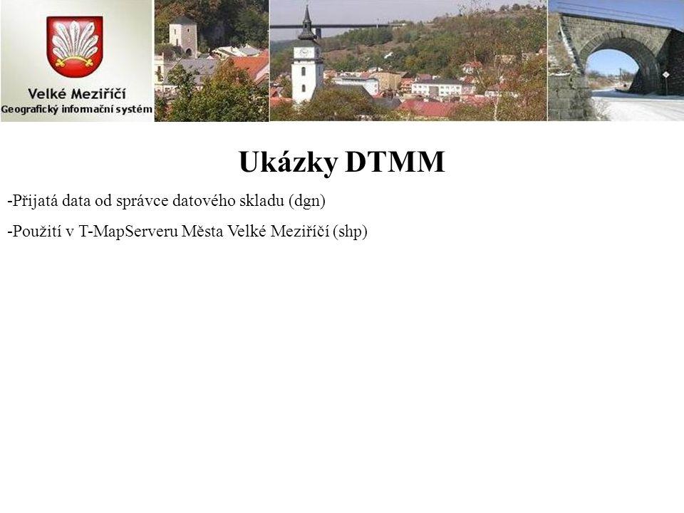 Ukázky DTMM -Přijatá data od správce datového skladu (dgn) -Použití v T-MapServeru Města Velké Meziříčí (shp)