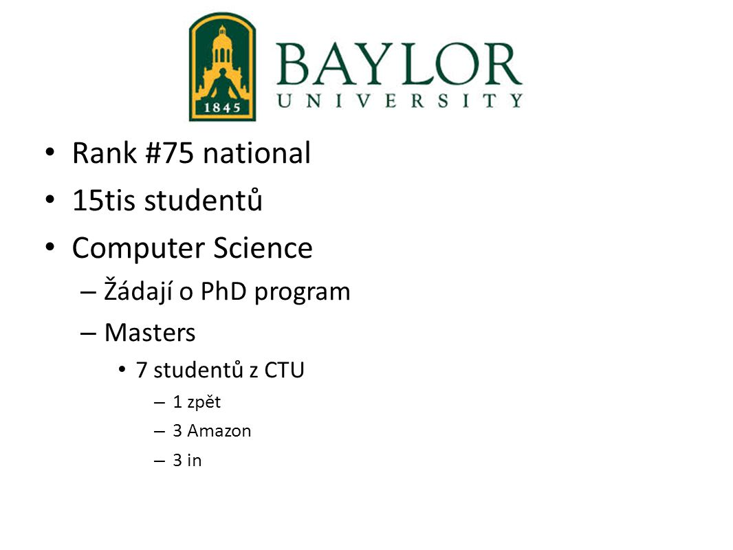 Rank #75 national 15tis studentů Computer Science – Žádají o PhD program – Masters 7 studentů z CTU – 1 zpět – 3 Amazon – 3 in