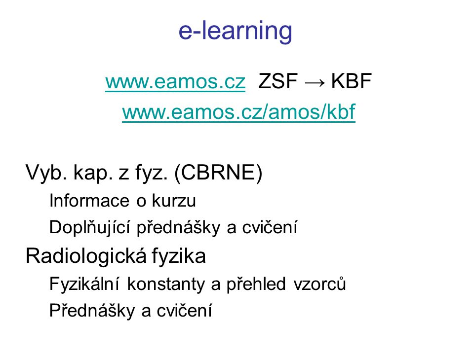 e-learning www.eamos.czwww.eamos.cz ZSF → KBF www.eamos.cz/amos/kbf Vyb. kap. z fyz. (CBRNE) Informace o kurzu Doplňující přednášky a cvičení Radiolog