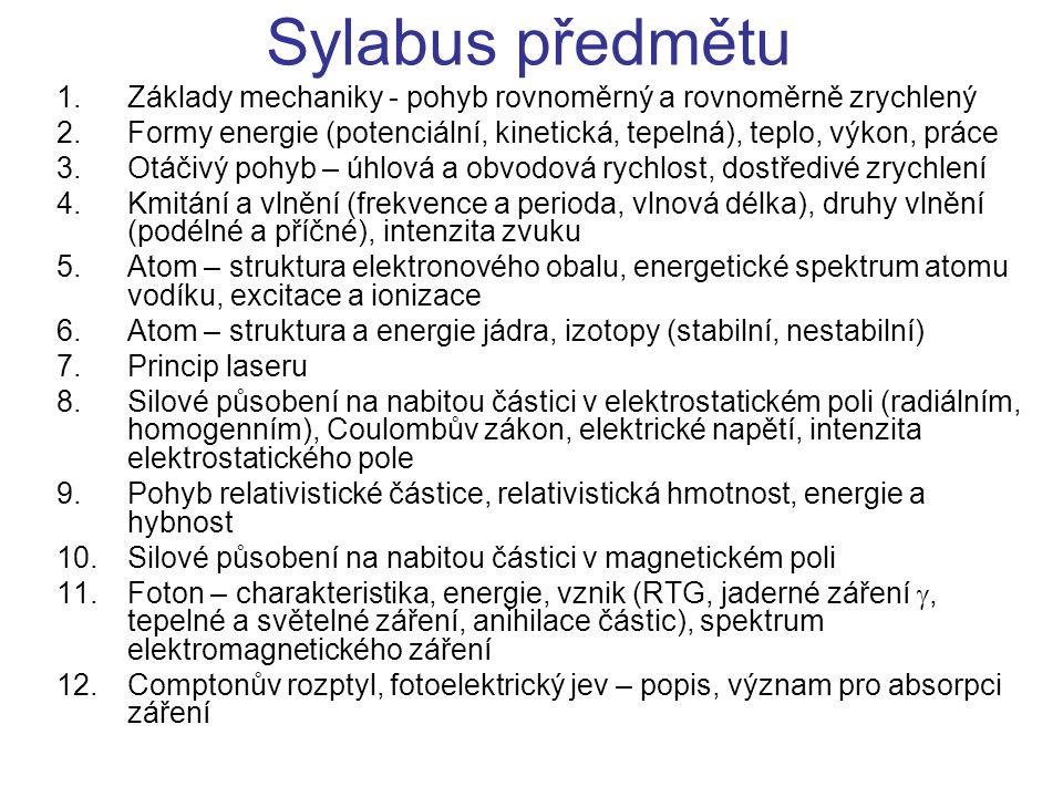Sylabus předmětu 1.Základy mechaniky - pohyb rovnoměrný a rovnoměrně zrychlený 2.Formy energie (potenciální, kinetická, tepelná), teplo, výkon, práce