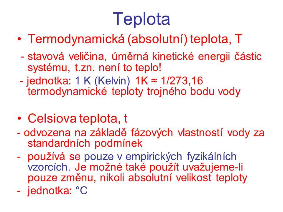 Teplota Termodynamická (absolutní) teplota, T - stavová veličina, úměrná kinetické energii částic systému, t.zn. není to teplo! - jednotka: 1 K (Kelvi