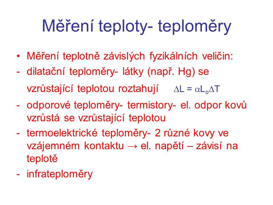 Měření teploty- teploměry Měření teplotně závislých fyzikálních veličin: -dilatační teploměry- látky (např.
