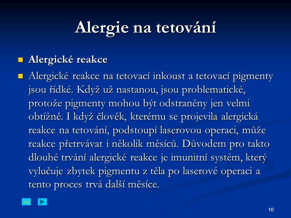 Obsah 10 Alergie na tetování Alergické reakce Alergické reakce Alergické reakce na tetovací inkoust a tetovací pigmenty jsou řídké.